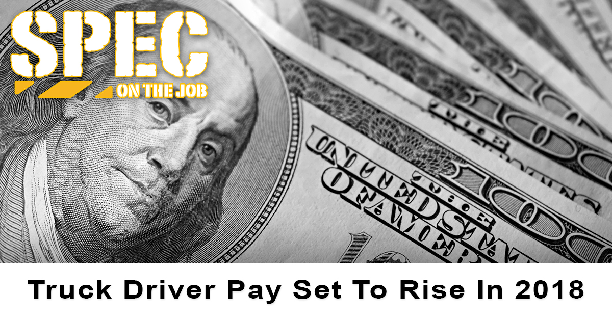 Truck Driver Pay Set To Rise In 2018 - Spec On The Job